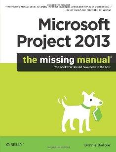 Microsoft Project 2013: The Missing Manual (Missing Manuals)